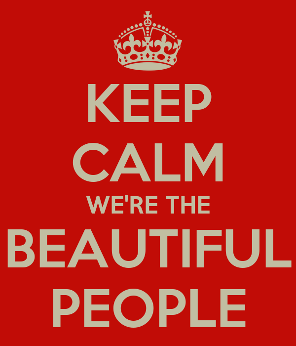 KEEP CALM WE'RE THE BEAUTIFUL PEOPLE