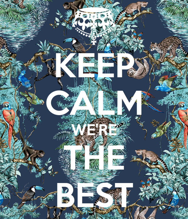 KEEP CALM WE'RE THE BEST