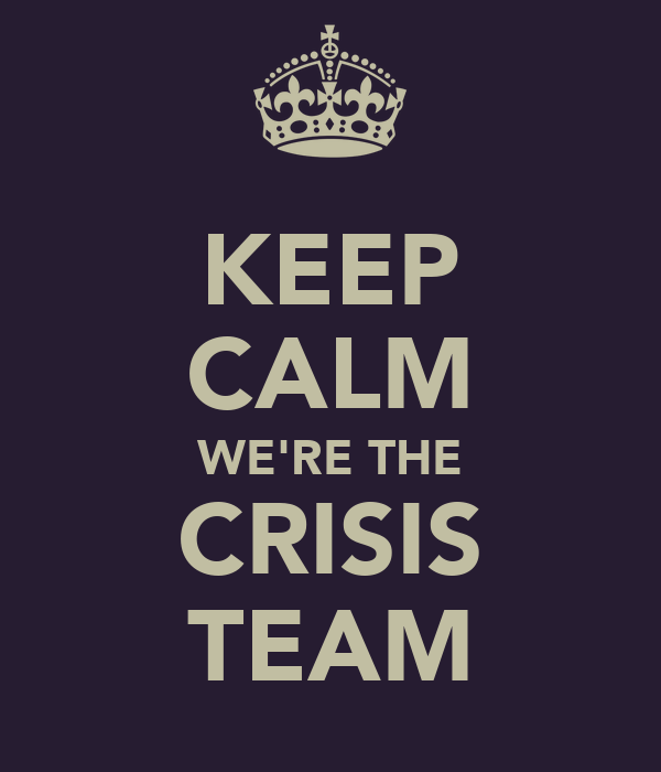 KEEP CALM WE'RE THE CRISIS TEAM
