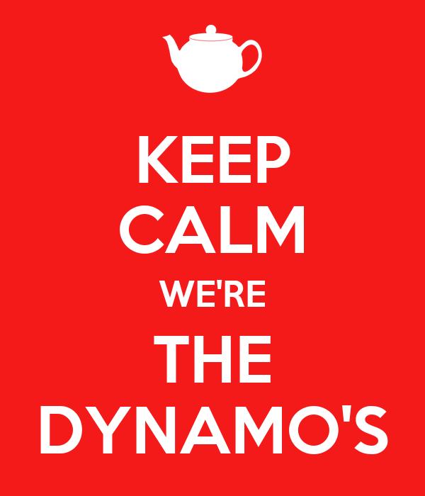 KEEP CALM WE'RE THE DYNAMO'S