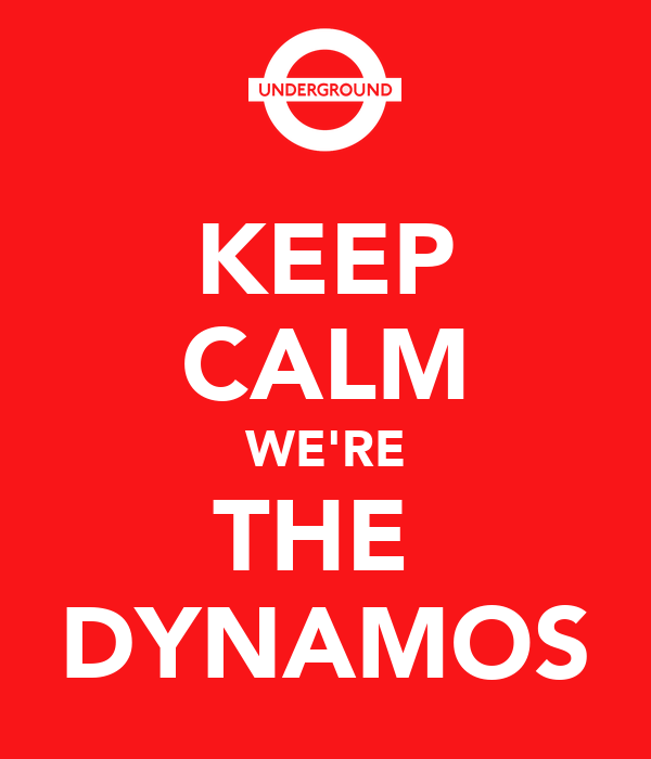 KEEP CALM WE'RE THE  DYNAMOS
