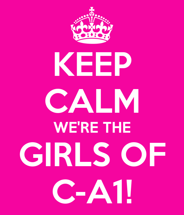 KEEP CALM WE'RE THE GIRLS OF C-A1!