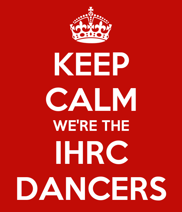 KEEP CALM WE'RE THE IHRC DANCERS