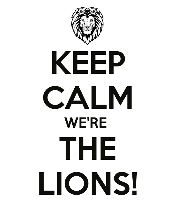 KEEP CALM WE'RE  THE LIONS!