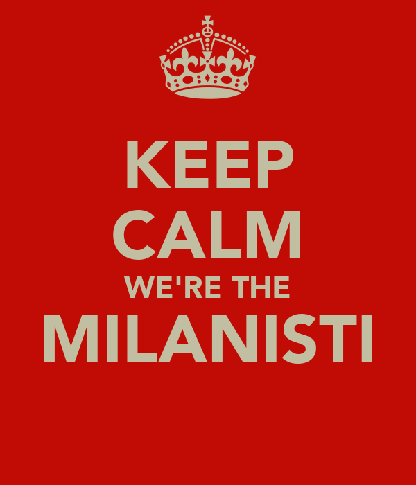 KEEP CALM WE'RE THE MILANISTI