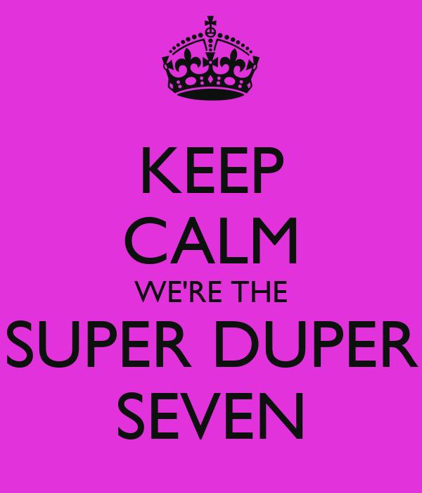 KEEP CALM WE'RE THE SUPER DUPER SEVEN