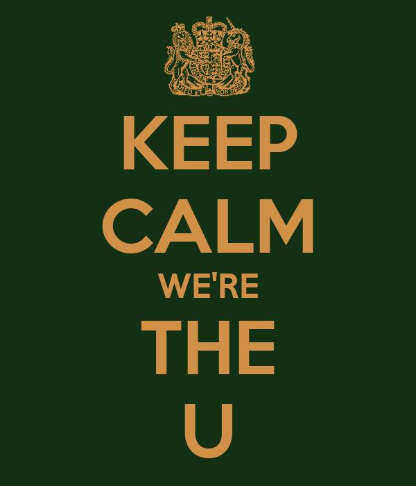 KEEP CALM WE'RE THE U
