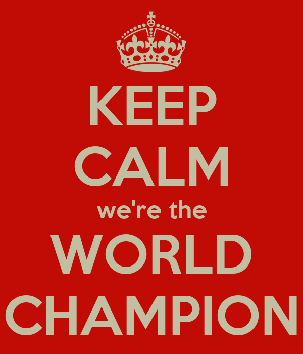 KEEP CALM we're the WORLD CHAMPION