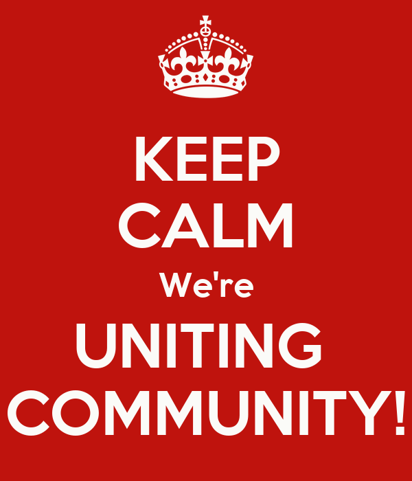 KEEP CALM We're UNITING  COMMUNITY!