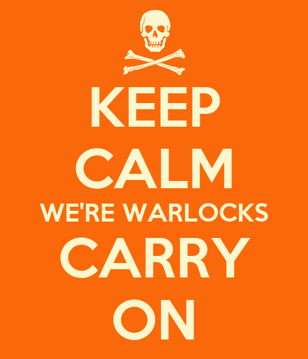 KEEP CALM WE'RE WARLOCKS CARRY ON