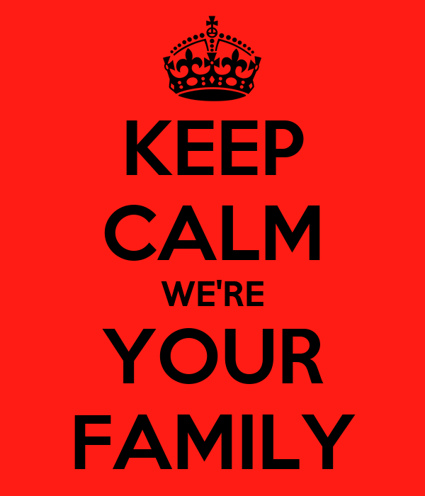 KEEP CALM WE'RE YOUR FAMILY
