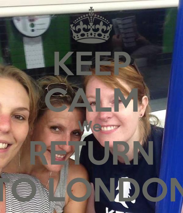 KEEP CALM We  RETURN TO LONDON
