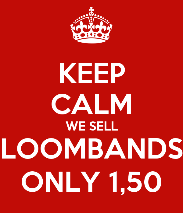 KEEP CALM WE SELL LOOMBANDS ONLY 1,50