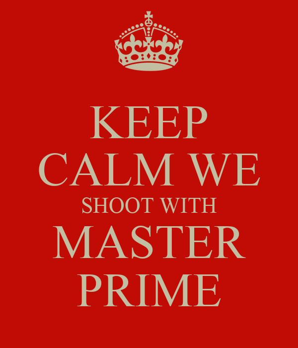 KEEP CALM WE SHOOT WITH MASTER PRIME
