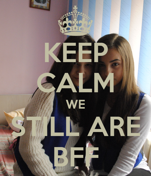 KEEP CALM WE STILL ARE BFF