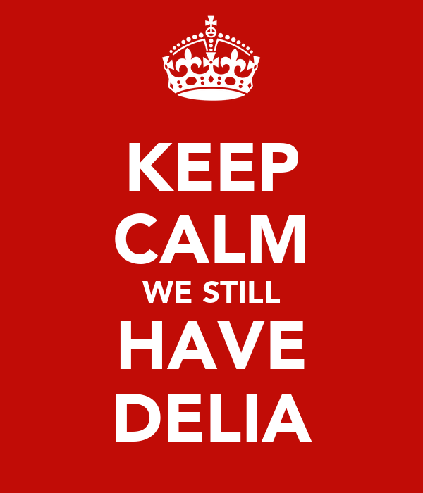 KEEP CALM WE STILL HAVE DELIA