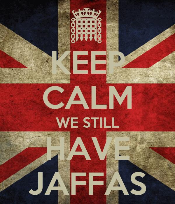 KEEP CALM WE STILL HAVE JAFFAS