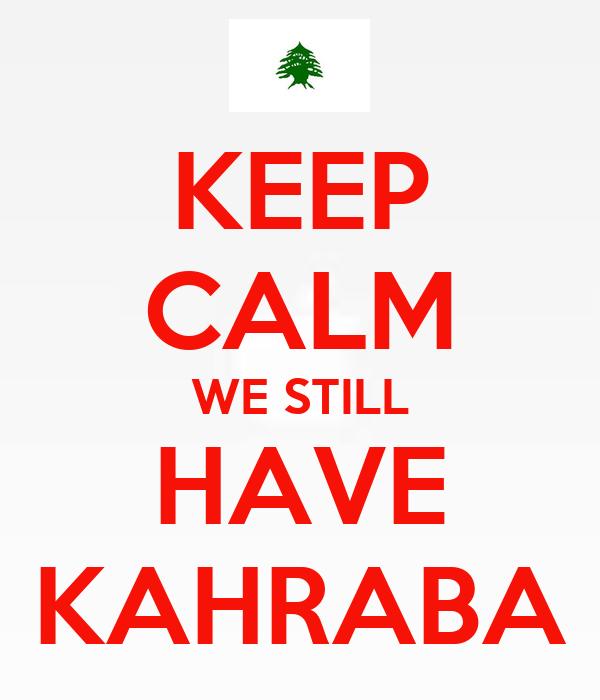 KEEP CALM WE STILL HAVE KAHRABA