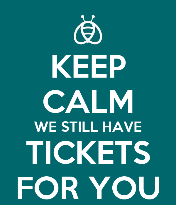 KEEP CALM WE STILL HAVE TICKETS FOR YOU