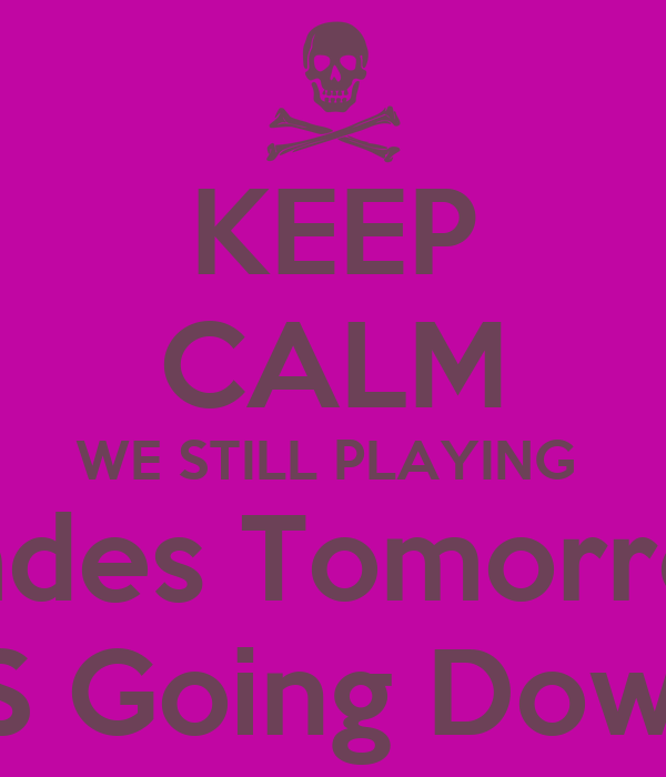 KEEP CALM WE STILL PLAYING  Spades Tomorrow  IT`S Going Down!!!!