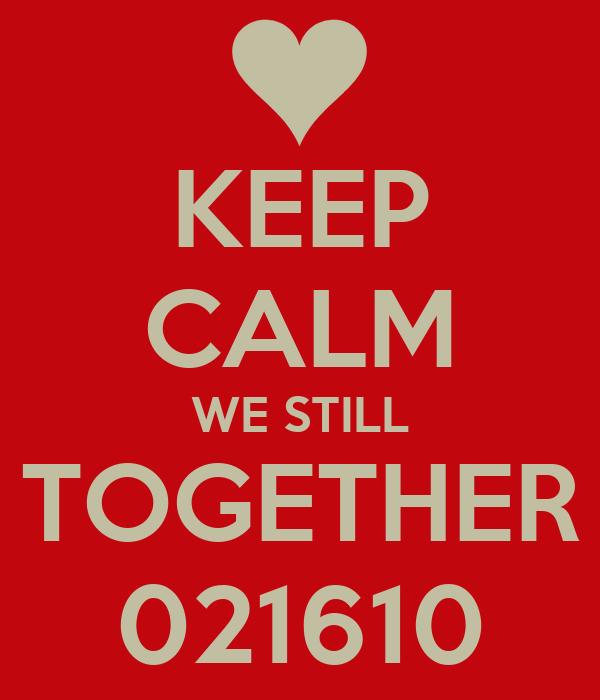 KEEP CALM WE STILL TOGETHER 021610