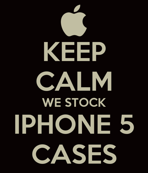 KEEP CALM WE STOCK IPHONE 5 CASES