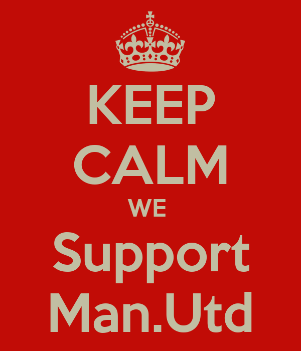 KEEP CALM WE  Support Man.Utd