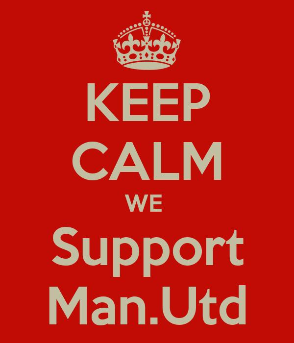 KEEP CALM WE  Support Man.Utd