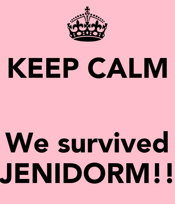 KEEP CALM   We survived JENIDORM!!