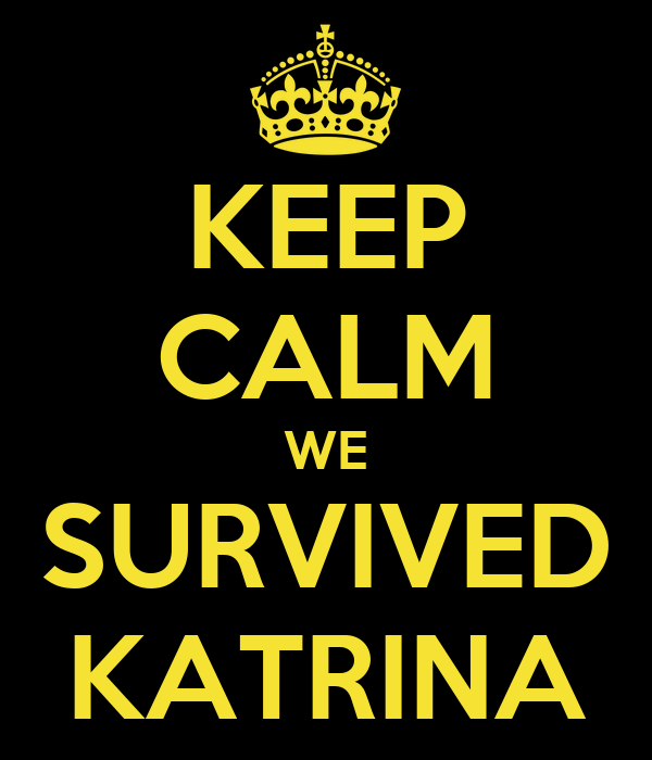 KEEP CALM WE SURVIVED KATRINA