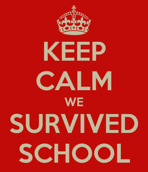 KEEP CALM WE SURVIVED SCHOOL