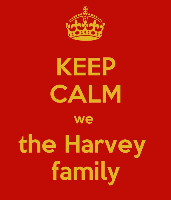 KEEP CALM we  the Harvey  family