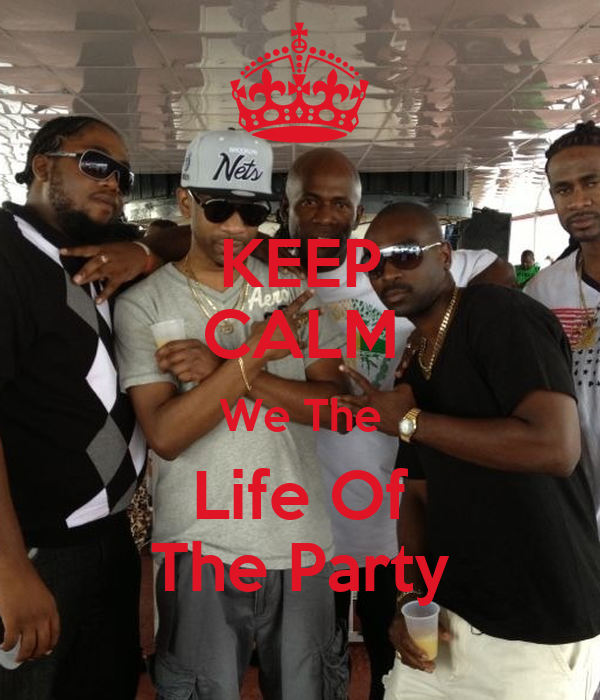KEEP CALM We The Life Of The Party