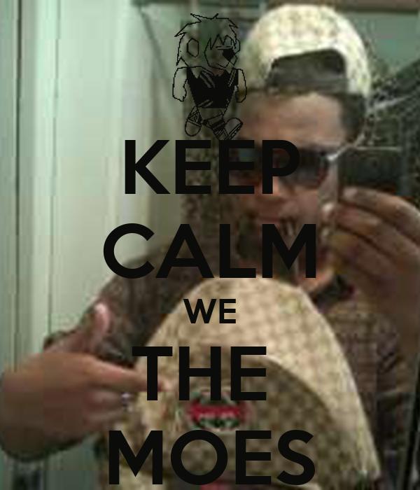 KEEP CALM WE THE  MOES