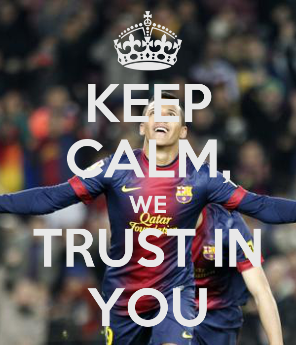 KEEP CALM, WE TRUST IN YOU