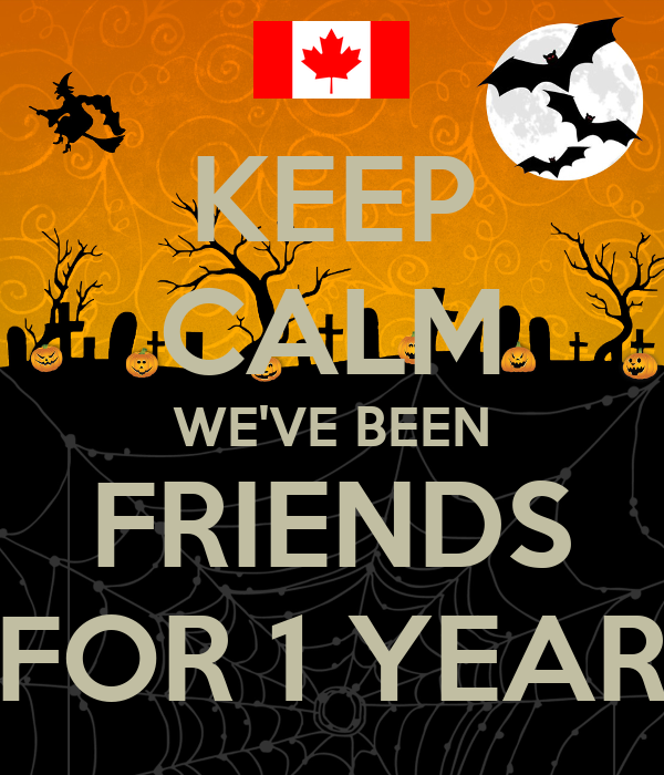 KEEP CALM WE'VE BEEN FRIENDS FOR 1 YEAR
