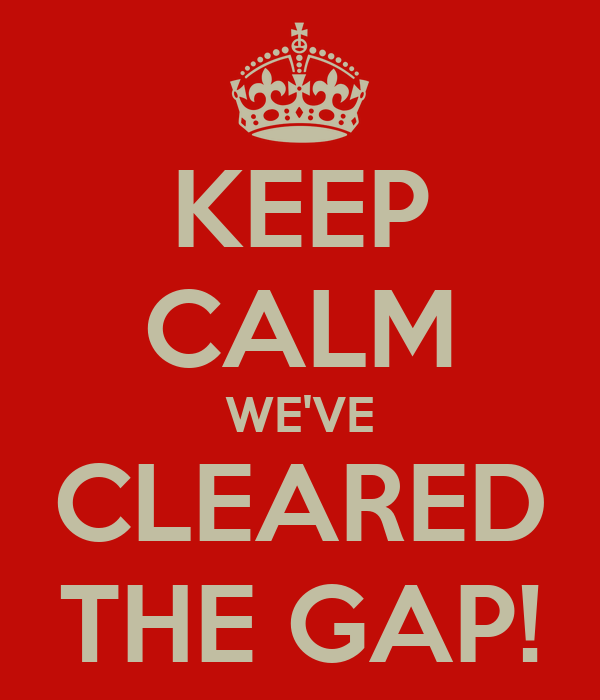 KEEP CALM WE'VE CLEARED THE GAP!