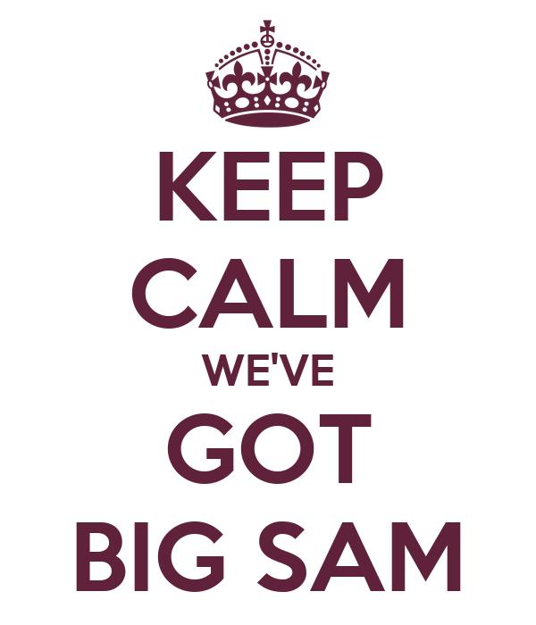 KEEP CALM WE'VE GOT BIG SAM