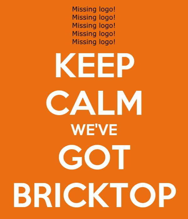 KEEP CALM WE'VE GOT BRICKTOP