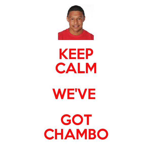 KEEP CALM WE'VE  GOT CHAMBO