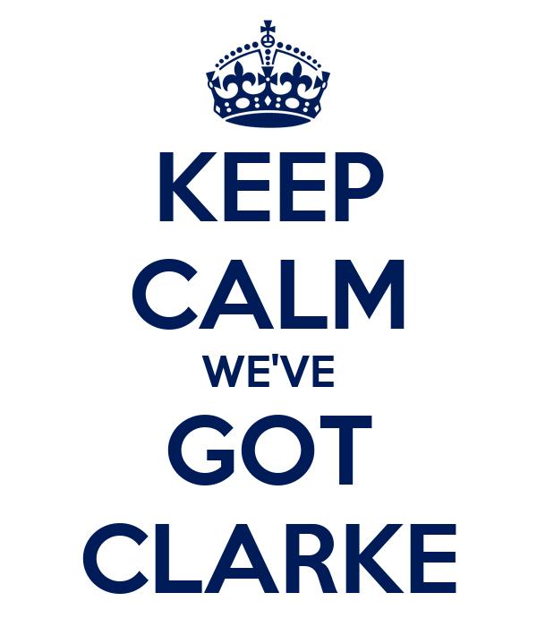 KEEP CALM WE'VE GOT CLARKE
