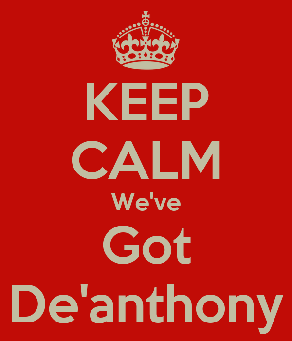 KEEP CALM We've Got De'anthony