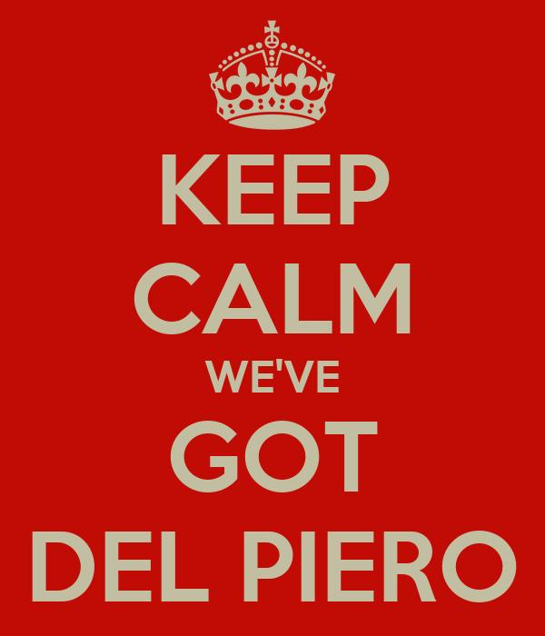KEEP CALM WE'VE GOT DEL PIERO