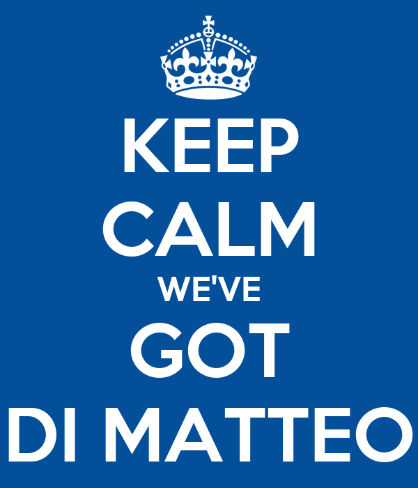 KEEP CALM WE'VE GOT DI MATTEO