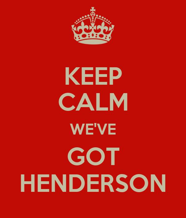 KEEP CALM WE'VE GOT HENDERSON
