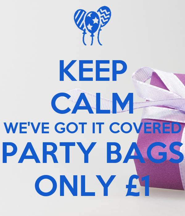 KEEP CALM WE'VE GOT IT COVERED PARTY BAGS ONLY £1