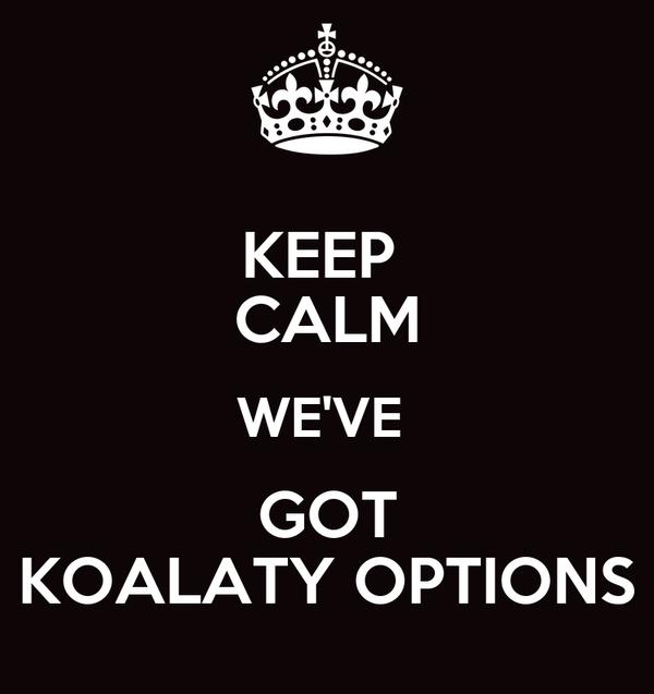 KEEP  CALM WE'VE  GOT KOALATY OPTIONS