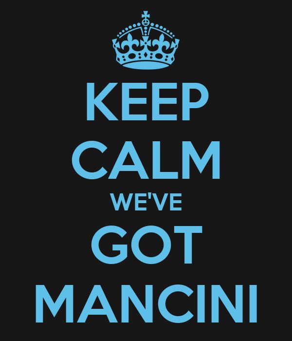 KEEP CALM WE'VE GOT MANCINI