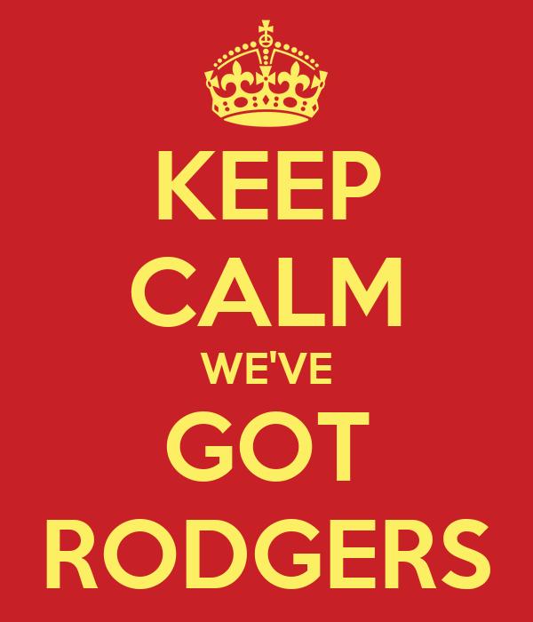 KEEP CALM WE'VE GOT RODGERS