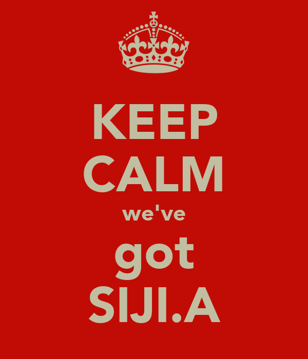 KEEP CALM we've got SIJI.A